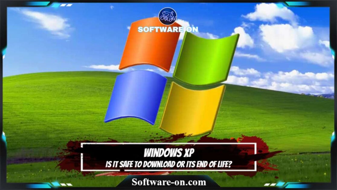 Windows XP: Is It Safe To Download Or Its End Of Life?